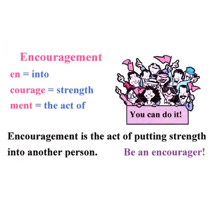 Encouragement Is The Act Of Putting Strength Into Another Person