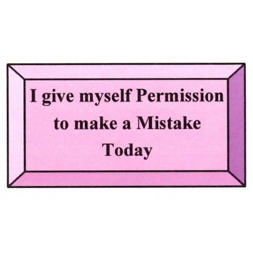 High Quality I Give Myself Permission To Make A Mistake Today U2013 The Joy Of Encouragement