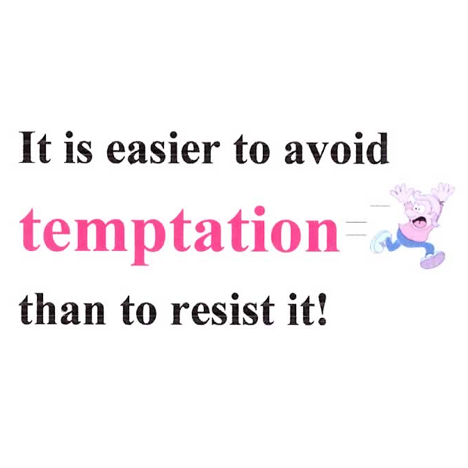 It Is Easier to Avoid Temptation that to Resist It.