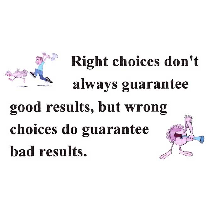 Right Choices Don't Always Guarantee
