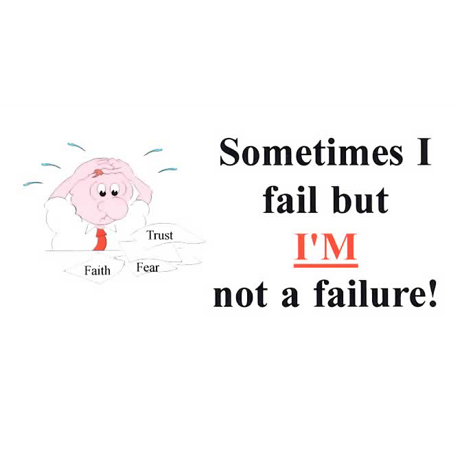 Sometimes I Fail But I'm Not a Failure!